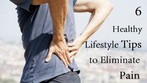 6 Healthy Lifestyle Tips to Eliminate Pain