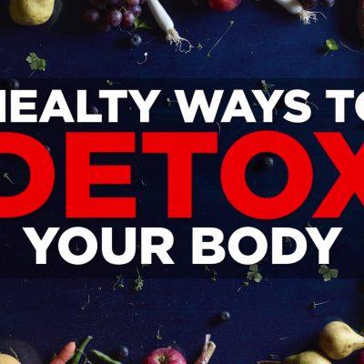 7 Effective Ways to Detox Your Body
